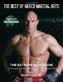 The Best of Mixed Martial Arts: The Extreme Handbook on Techniques, Conditioning and the Smash-Mouth World of MMA