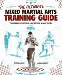 The Ultimate Mixed Martial Arts Training Guide: Techniques for Fitness, Self Defense, and Competition