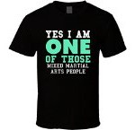 Yes I am One of Those Mixed Martial Arts People Sports T Shirt 2XL Black